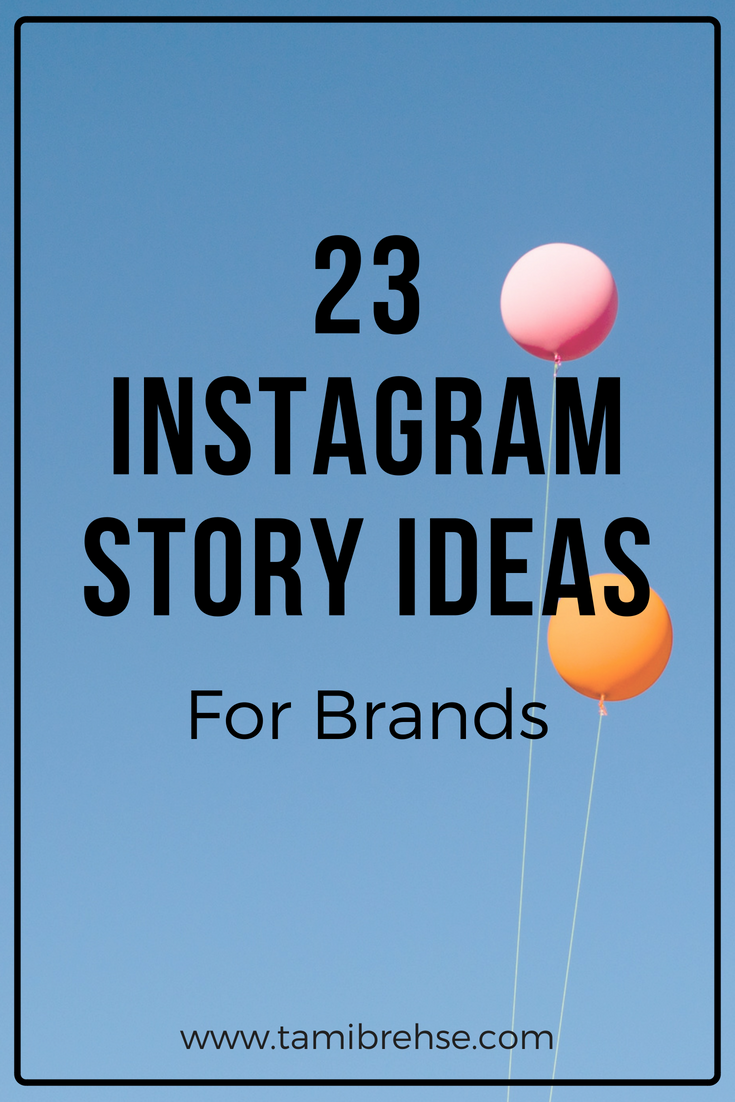 23 Instagram Story Ideas For Brands Tami Brehse
